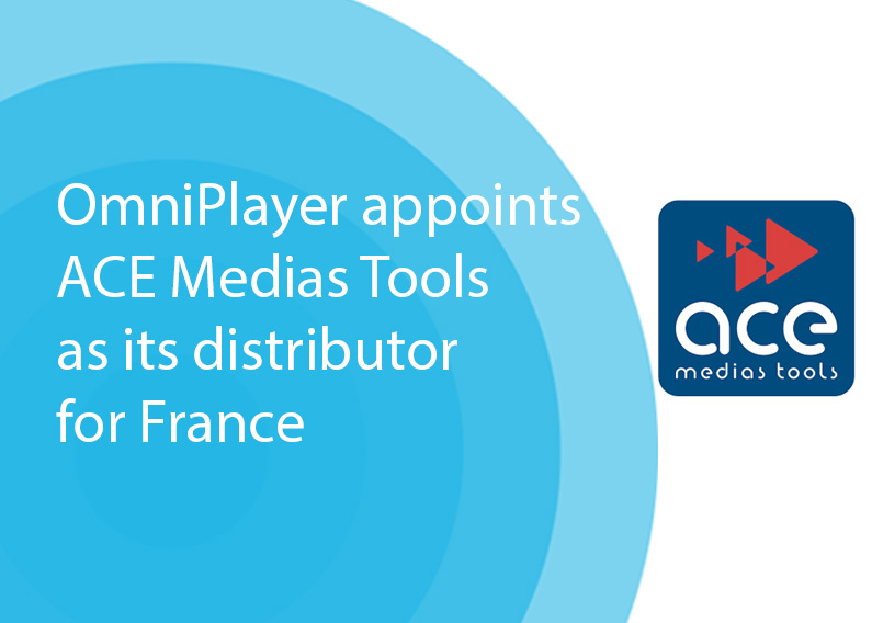 OmniPlayer appoints ACE Medias Tools  as its distributor for France